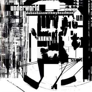 Underworld-Dubnobasswithmyheadman-Front-1024x1024
